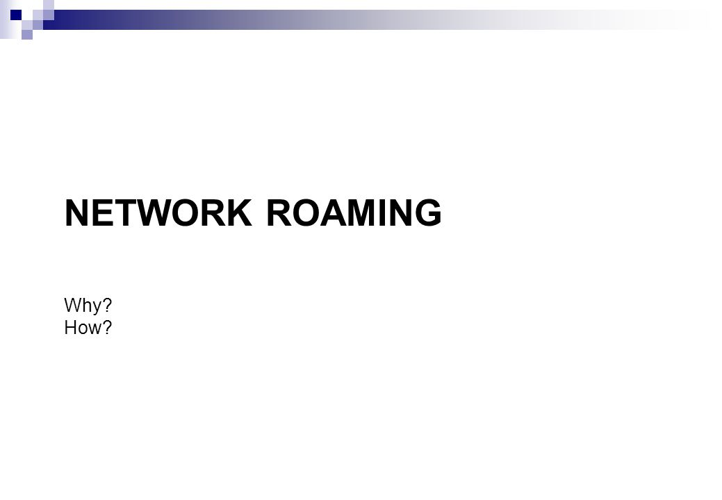 NETWORK ROAMING Why? How?