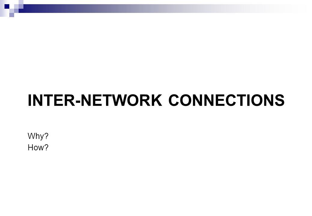 INTER-NETWORK CONNECTIONS Why? How?