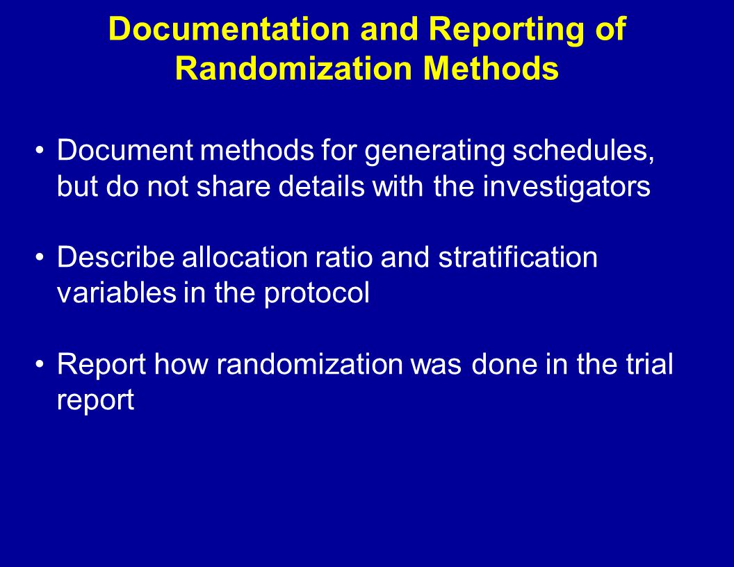 Documentation and Reporting of Randomization Methods Document methods for generating schedules, but do not share details with the investigators Descri