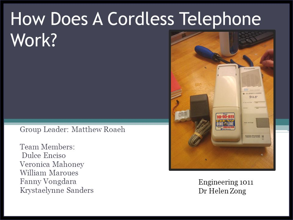 How Does A Cordless Telephone Work? Group Leader: Matthew Roaeh Team Members: Dulce Enciso Veronica Mahoney William Maroues Fanny Vongdara Krystaelynn