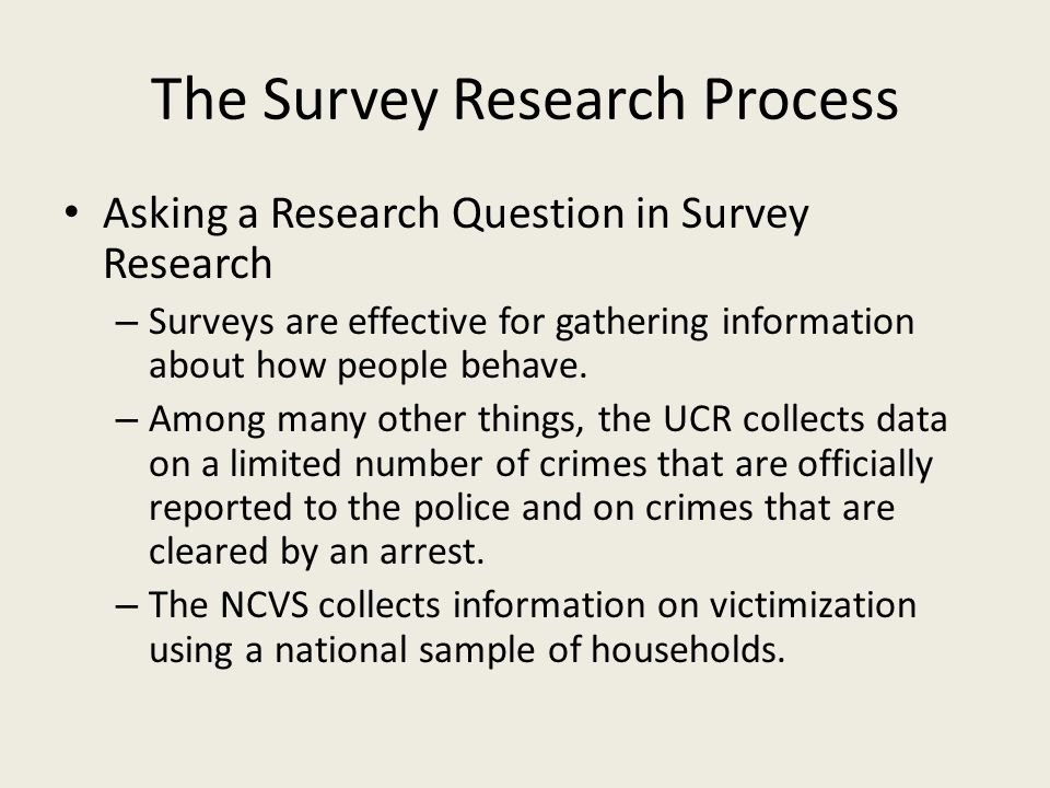 The Survey Research Process Asking a Research Question in Survey Research – Surveys are effective for gathering information about how people behave.