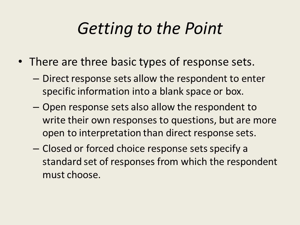 Getting to the Point There are three basic types of response sets.