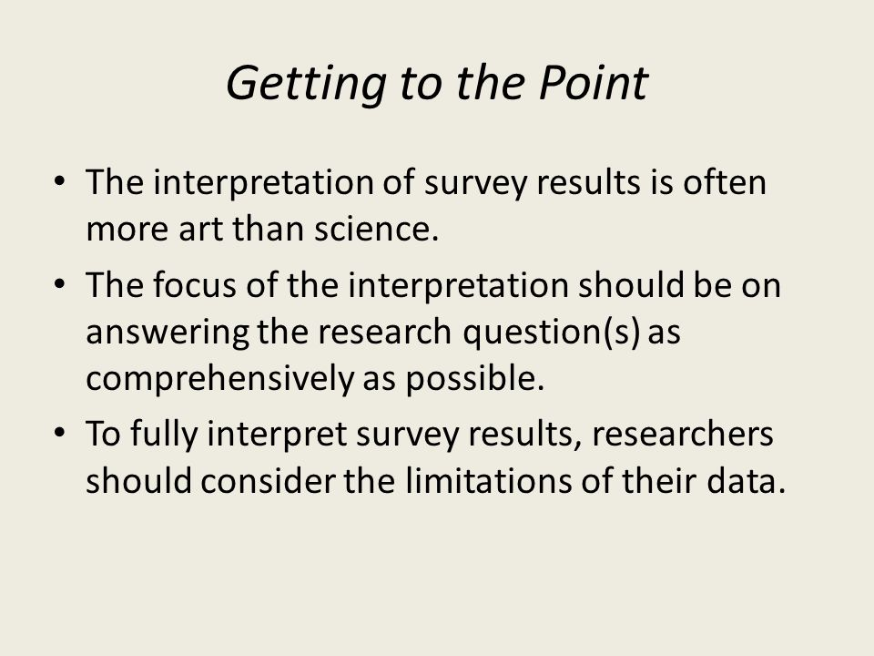 Getting to the Point The interpretation of survey results is often more art than science.