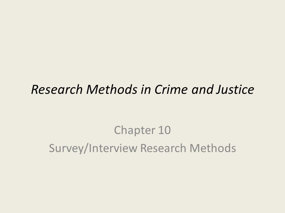 Research Methods in Crime and Justice Chapter 10 Survey/Interview Research Methods