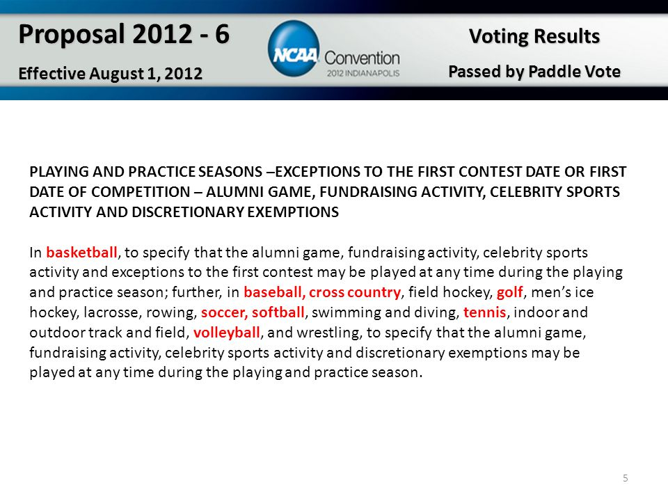 5 Proposal 2012 - 6 Effective August 1, 2012 PLAYING AND PRACTICE SEASONS –EXCEPTIONS TO THE FIRST CONTEST DATE OR FIRST DATE OF COMPETITION – ALUMNI