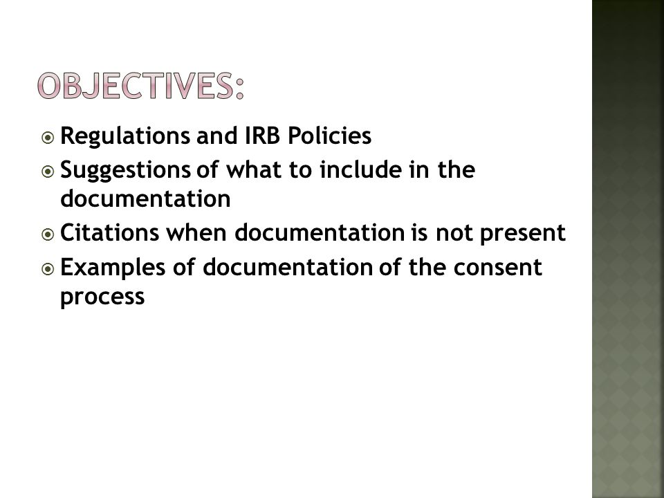 Regulations and IRB Policies Suggestions of what to include in the documentation Citations when documentation is not present Examples of documentation