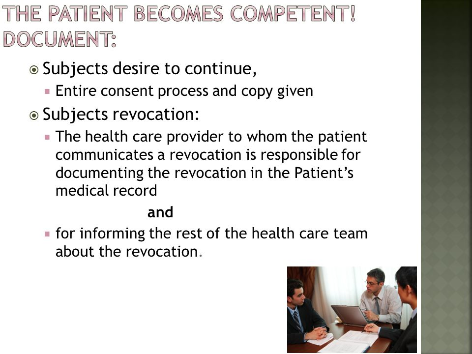 Subjects desire to continue, Entire consent process and copy given Subjects revocation: The health care provider to whom the patient communicates a re