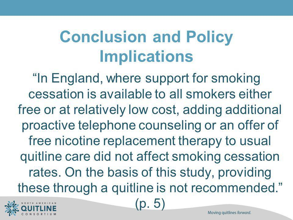 Conclusion and Policy Implications In England, where support for smoking cessation is available to all smokers either free or at relatively low cost,