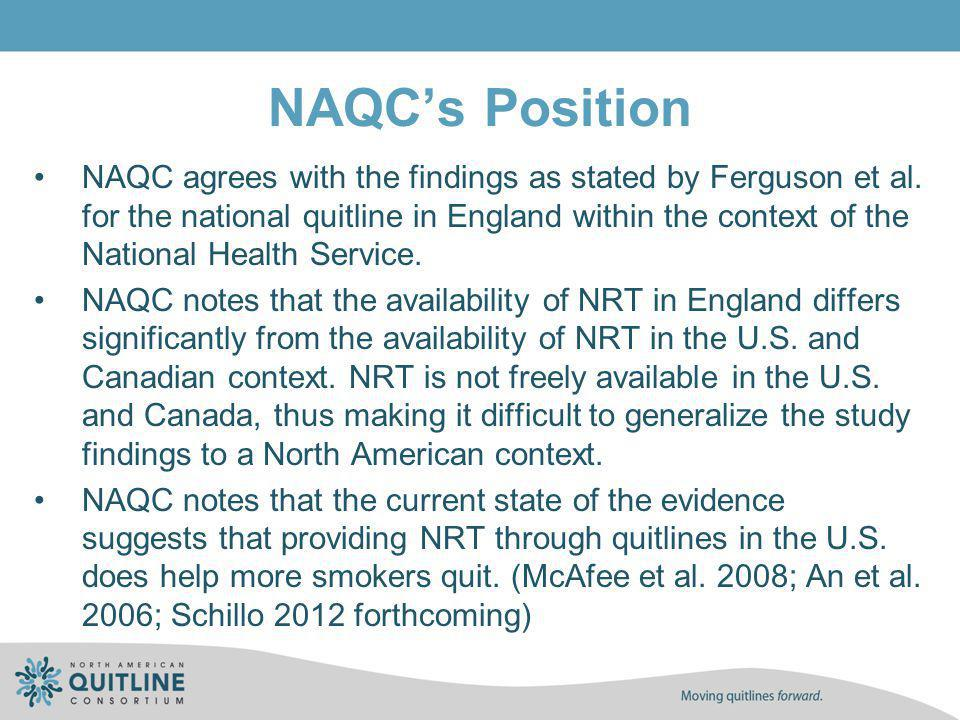 NAQCs Position NAQC agrees with the findings as stated by Ferguson et al. for the national quitline in England within the context of the National Heal