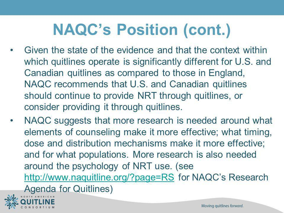 NAQCs Position (cont.) Given the state of the evidence and that the context within which quitlines operate is significantly different for U.S. and Can
