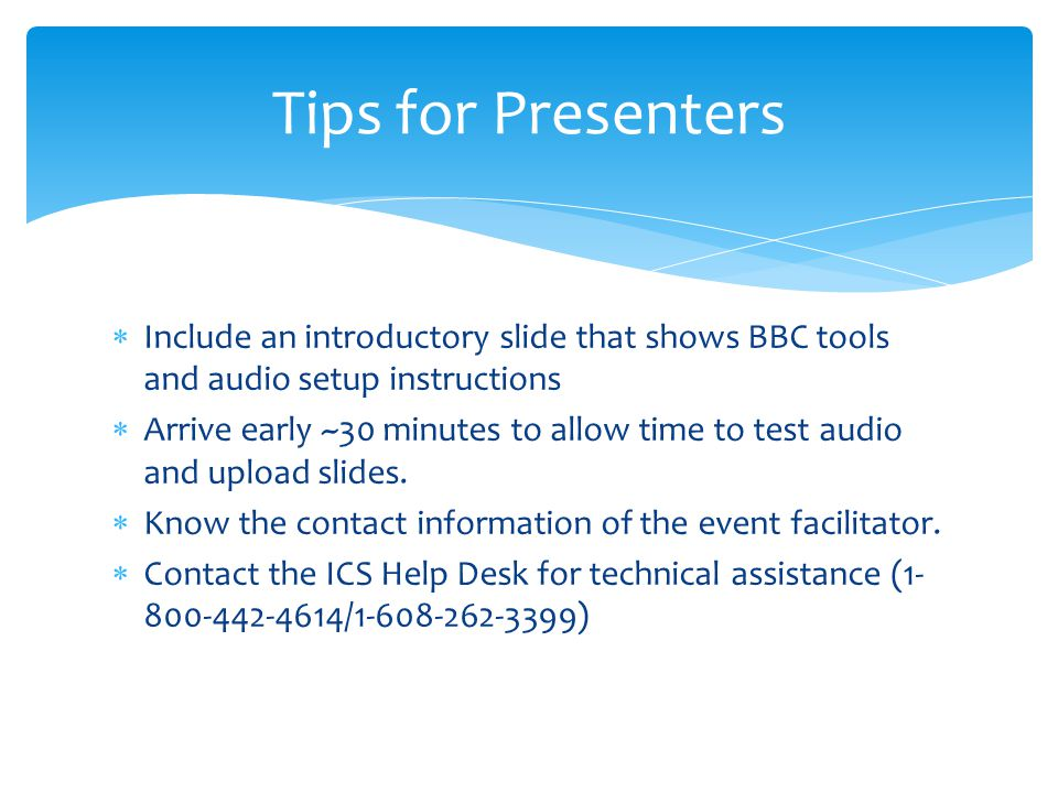 Include an introductory slide that shows BBC tools and audio setup instructions Arrive early ~30 minutes to allow time to test audio and upload slides.