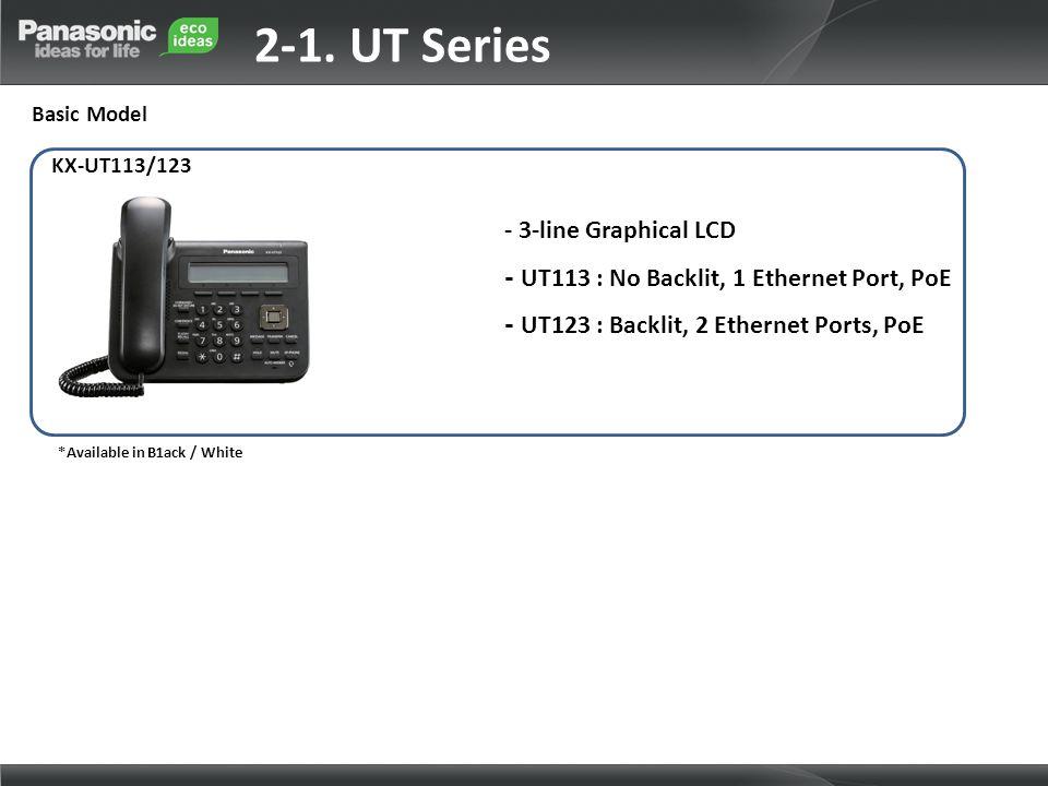2-1. UT Series Basic Model - 3-line Graphical LCD - UT113 : No Backlit, 1 Ethernet Port, PoE - UT123 : Backlit, 2 Ethernet Ports, PoE KX-UT113/123 *Av