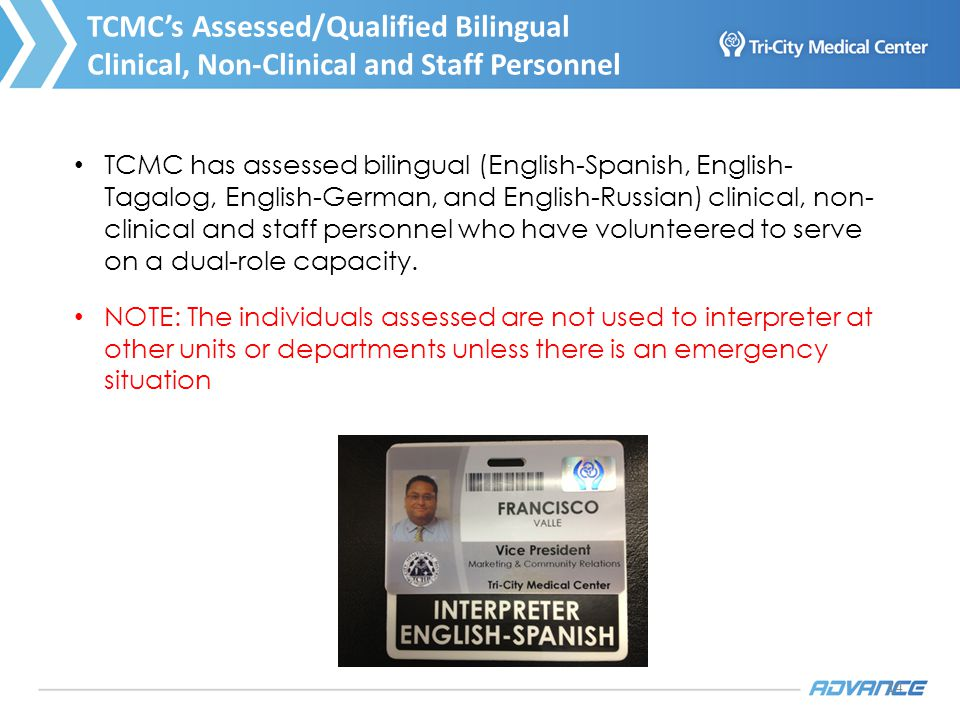 14 TCMC has assessed bilingual (English-Spanish, English- Tagalog, English-German, and English-Russian) clinical, non- clinical and staff personnel wh