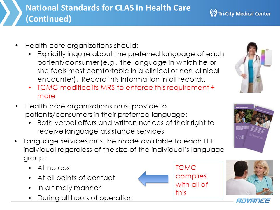 7 National Standards for CLAS in Health Care (Continued) Health care organizations should: Explicitly inquire about the preferred language of each patient/consumer (e.g., the language in which he or she feels most comfortable in a clinical or non-clinical encounter).