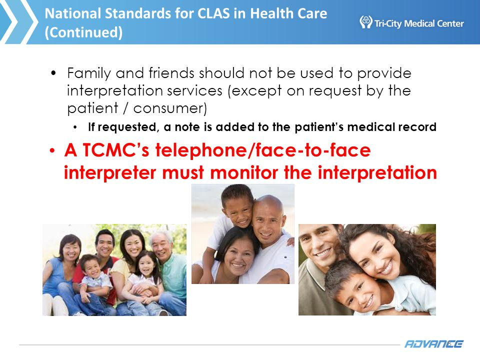 8 National Standards for CLAS in Health Care (Continued) Family and friends should not be used to provide interpretation services (except on request b