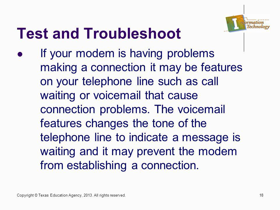 18 Test and Troubleshoot If your modem is having problems making a connection it may be features on your telephone line such as call waiting or voicem