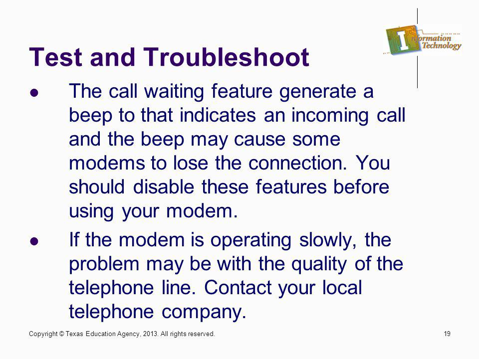 19 Test and Troubleshoot The call waiting feature generate a beep to that indicates an incoming call and the beep may cause some modems to lose the co