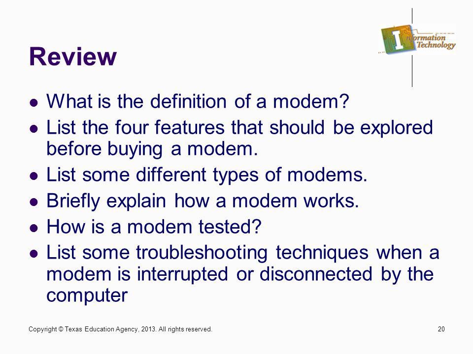 20 Review What is the definition of a modem? List the four features that should be explored before buying a modem. List some different types of modems