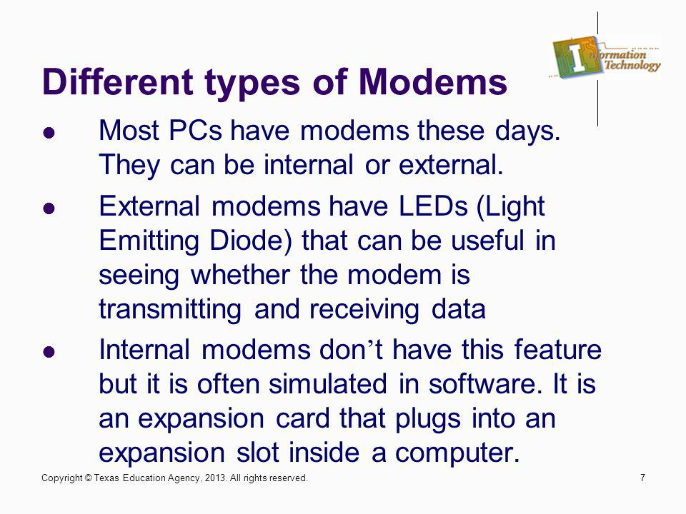 7 Different types of Modems Most PCs have modems these days. They can be internal or external. External modems have LEDs (Light Emitting Diode) that c