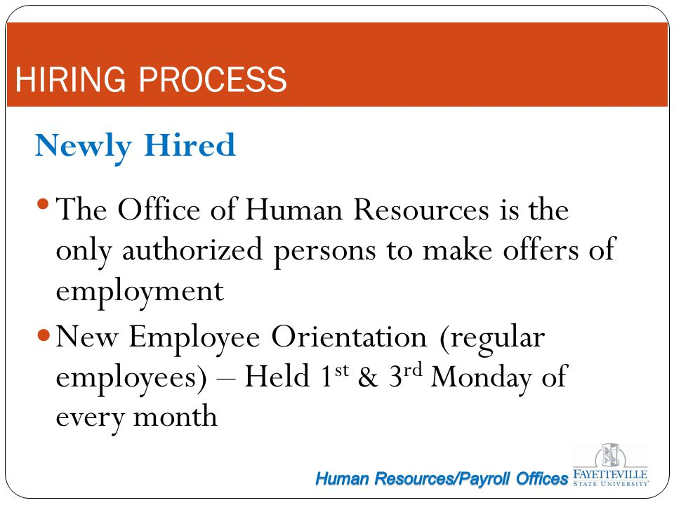 HIRING PROCESS Newly Hired The Office of Human Resources is the only authorized persons to make offers of employment New Employee Orientation (regular