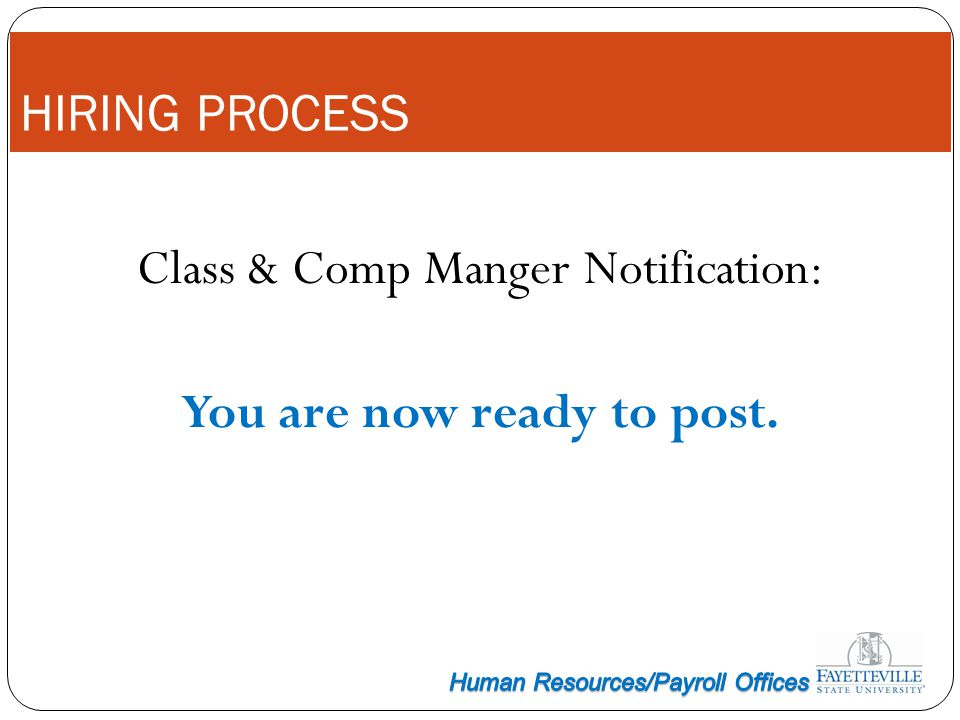 HIRING PROCESS Class & Comp Manger Notification: You are now ready to post.