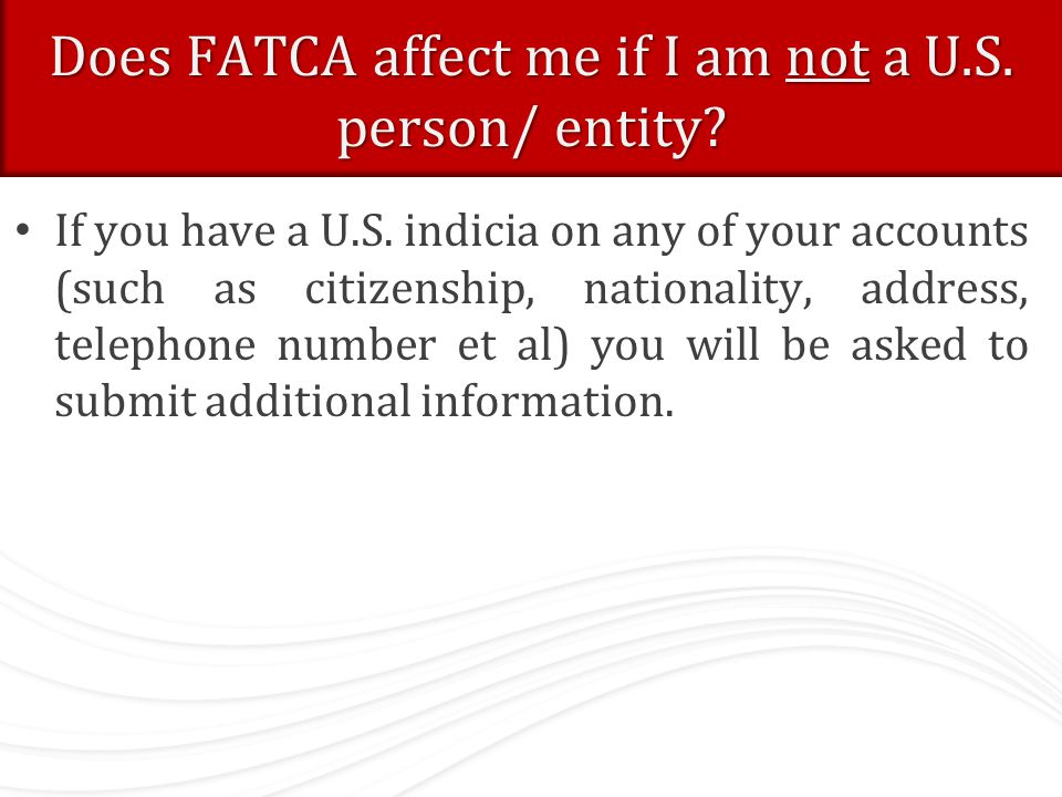 Does FATCA affect me if I am not a U.S. person/ entity.