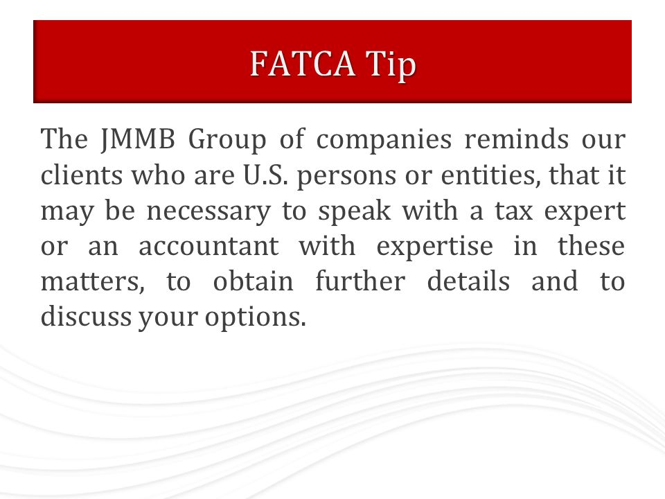 FATCA Tip The JMMB Group of companies reminds our clients who are U.S.