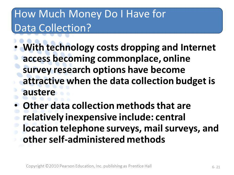How Much Money Do I Have for Data Collection? With technology costs dropping and Internet access becoming commonplace, online survey research options