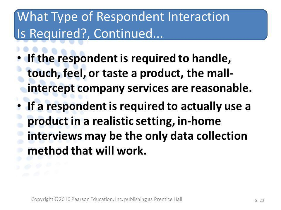 What Type of Respondent Interaction Is Required?, Continued... If the respondent is required to handle, touch, feel, or taste a product, the mall- int