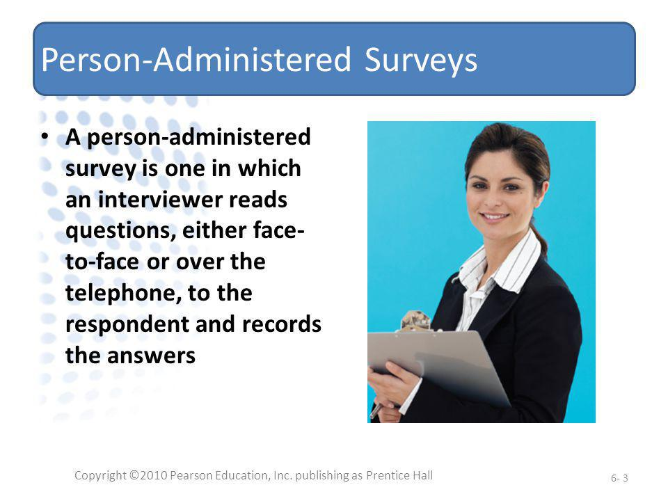 Person-Administered Surveys A person-administered survey is one in which an interviewer reads questions, either face- to-face or over the telephone, t