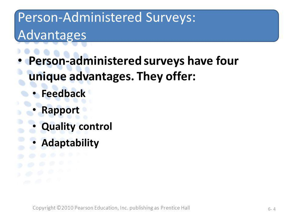 Person-Administered Surveys: Disadvantages There are drawbacks to using human interviewers including: Human error Slowness Cost Interview evaluation (respondents concerns that they are not answering correctly) Copyright ©2010 Pearson Education, Inc.