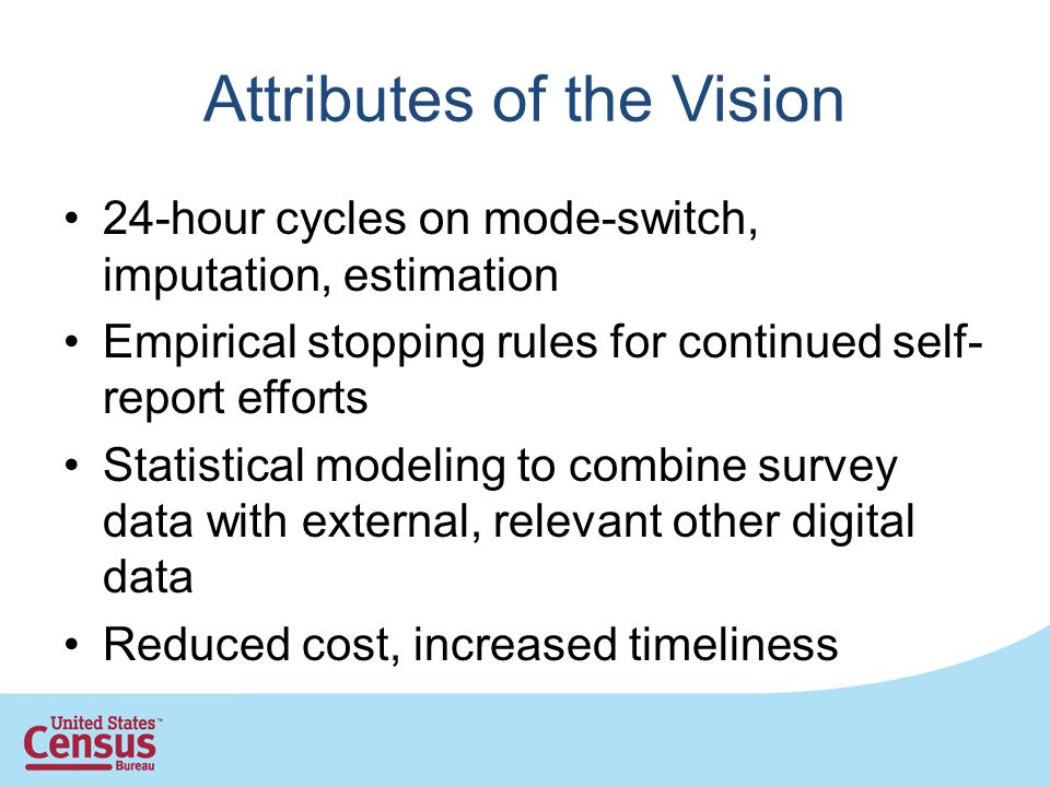 Attributes of the Vision 24-hour cycles on mode-switch, imputation, estimation Empirical stopping rules for continued self- report efforts Statistical modeling to combine survey data with external, relevant other digital data Reduced cost, increased timeliness