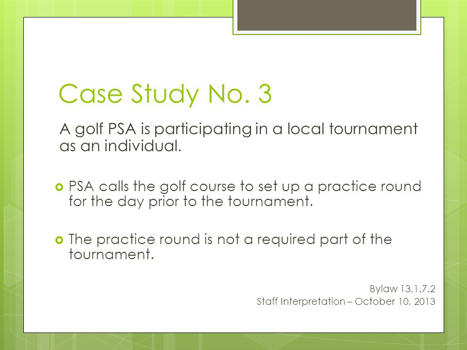 Case Study No. 3 A golf PSA is participating in a local tournament as an individual.