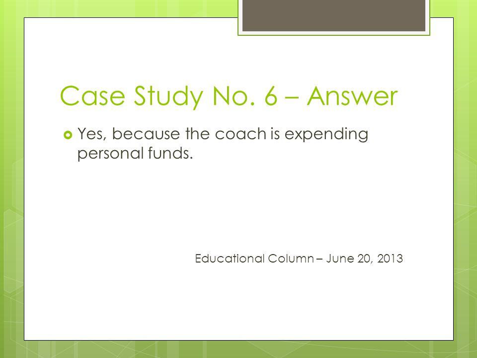 Case Study No. 6 – Answer Yes, because the coach is expending personal funds.