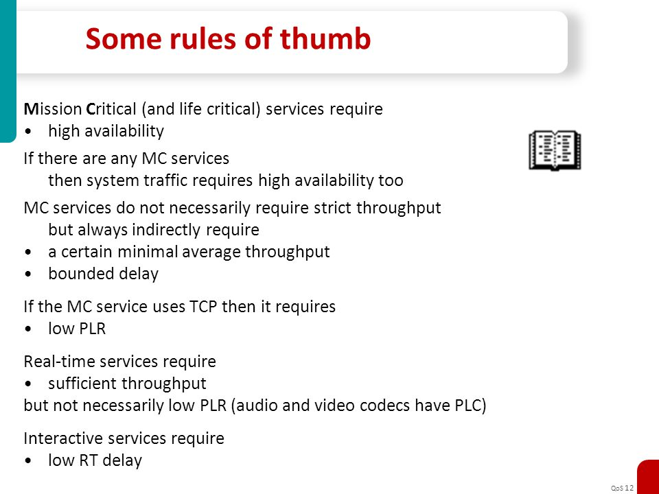 QoS 12 Some rules of thumb Mission Critical (and life critical) services require high availability If there are any MC services then system traffic re