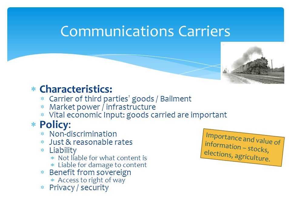 Communications Carriers Characteristics: Carrier of third parties goods / Bailment Market power / infrastructure Vital economic Input: goods carried a