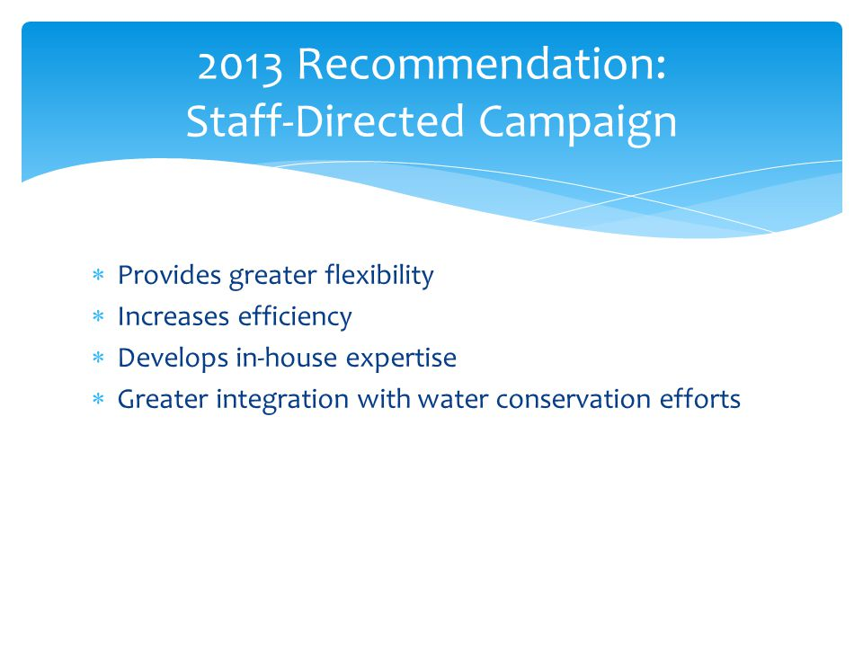 Provides greater flexibility Increases efficiency Develops in-house expertise Greater integration with water conservation efforts 2013 Recommendation: