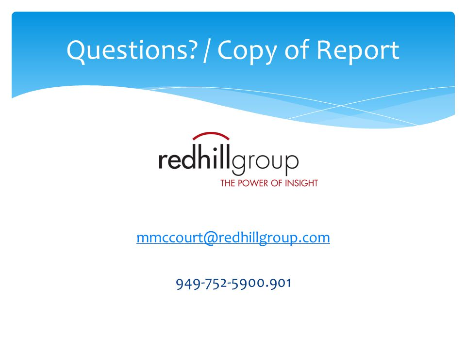Mark McCourt mmccourt@redhillgroup.com 949-752-5900.901 Questions? / Copy of Report