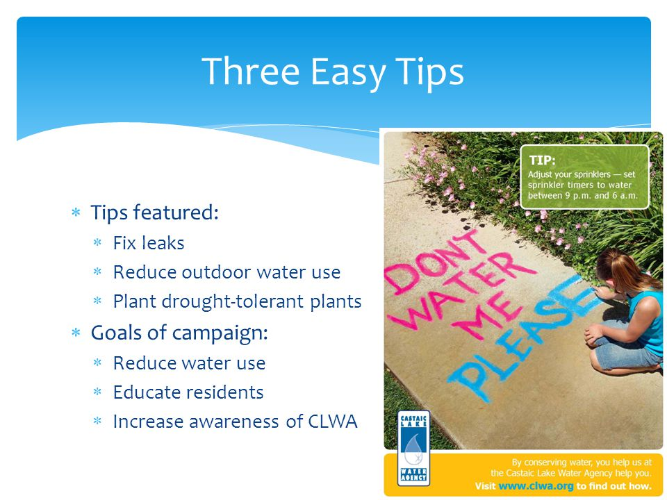 Tips featured: Fix leaks Reduce outdoor water use Plant drought-tolerant plants Goals of campaign: Reduce water use Educate residents Increase awarene