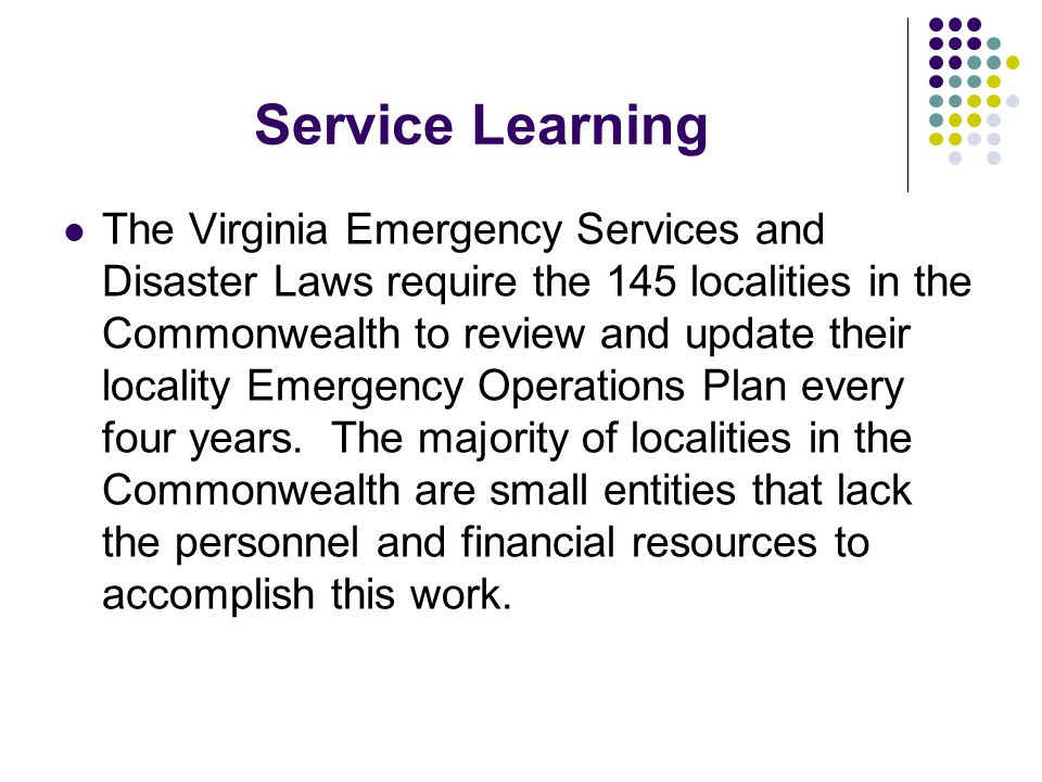 Service Learning The Virginia Emergency Services and Disaster Laws require the 145 localities in the Commonwealth to review and update their locality