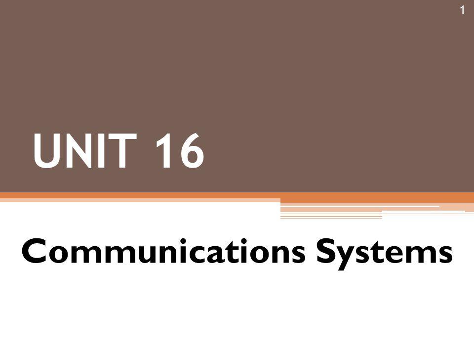 1 UNIT 16 Communications Systems