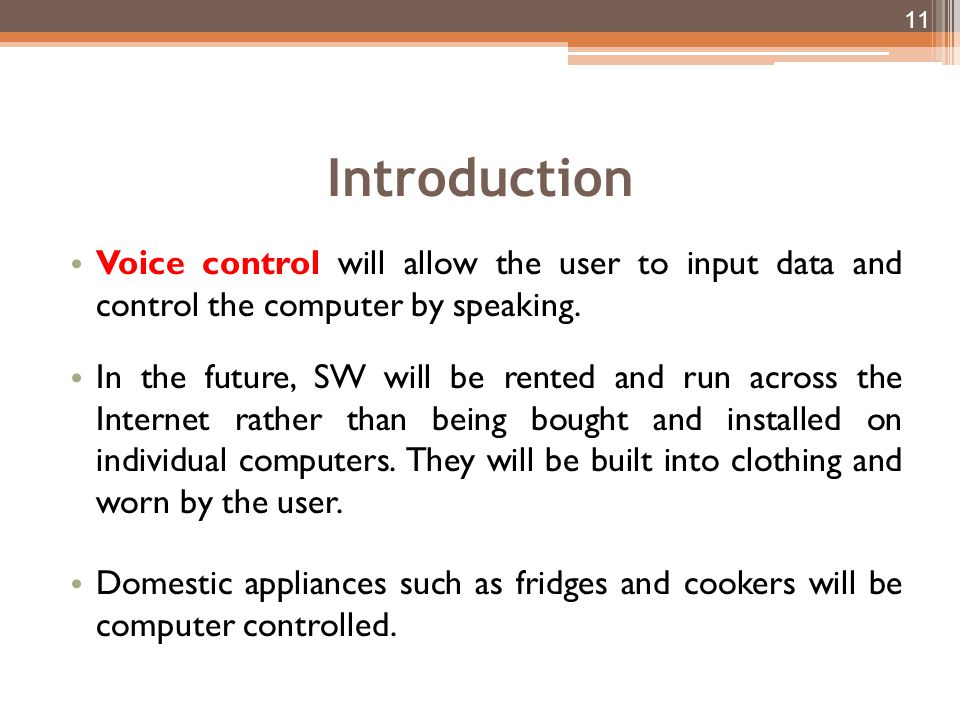 Introduction Voice control will allow the user to input data and control the computer by speaking.