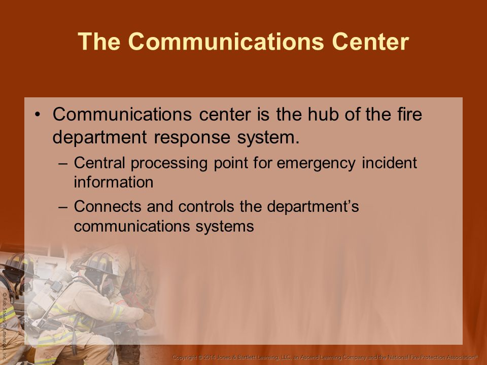 The Communications Center Communications center is the hub of the fire department response system.