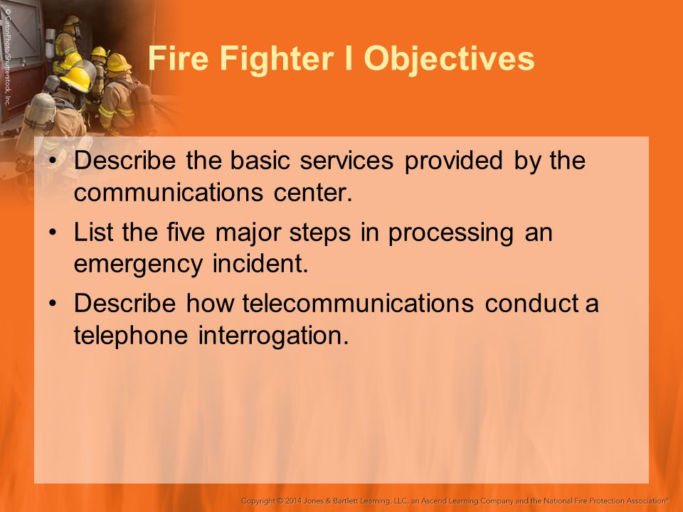 Fire Fighter I Objectives Describe the basic services provided by the communications center.