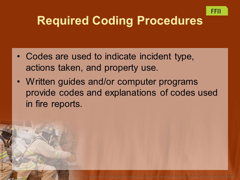 Required Coding Procedures Codes are used to indicate incident type, actions taken, and property use.