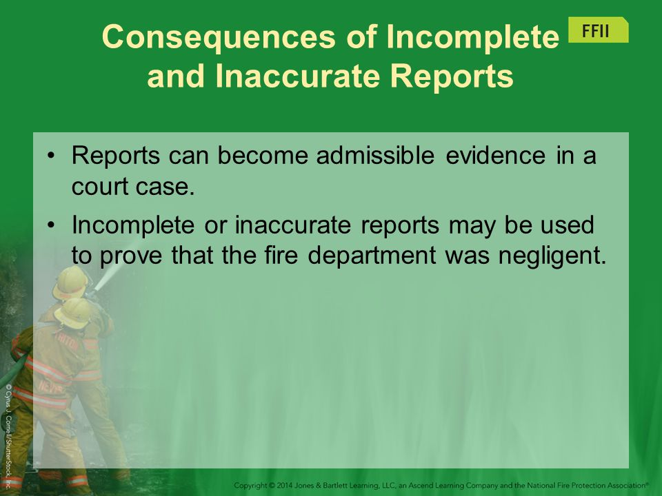 Consequences of Incomplete and Inaccurate Reports Reports can become admissible evidence in a court case.
