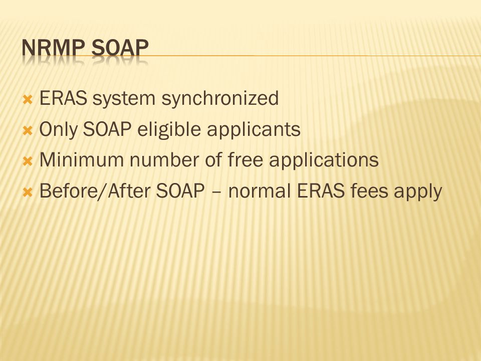ERAS system synchronized Only SOAP eligible applicants Minimum number of free applications Before/After SOAP – normal ERAS fees apply