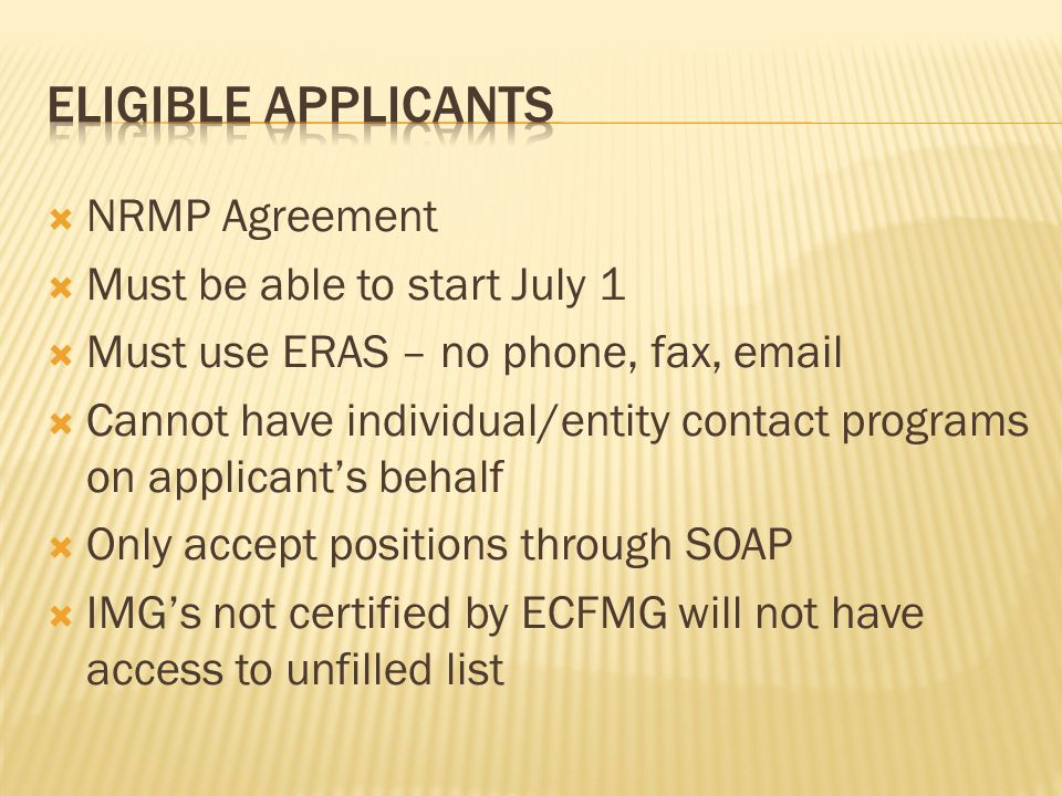 NRMP Agreement Must be able to start July 1 Must use ERAS – no phone, fax, email Cannot have individual/entity contact programs on applicants behalf O