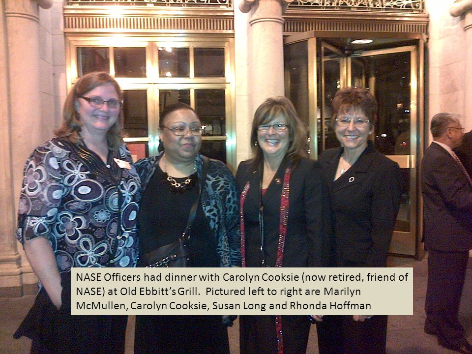 NASE Officers had dinner with Carolyn Cooksie (now retired, friend of NASE) at Old Ebbitts Grill.