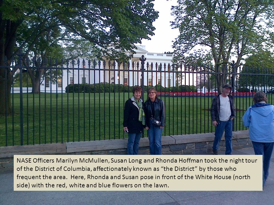 NASE Officers Marilyn McMullen, Susan Long and Rhonda Hoffman took the night tour of the District of Columbia, affectionately known as the District by those who frequent the area.